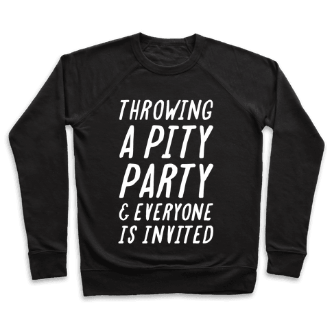 Throwing A Pity Party And Everyone Is Invited Pullover