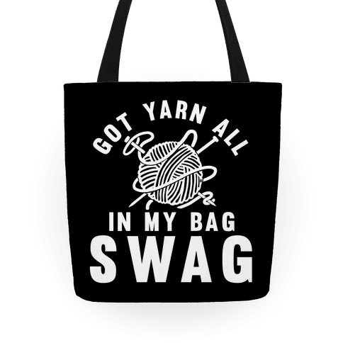 Got Yarn All In My Bag Swag Tote