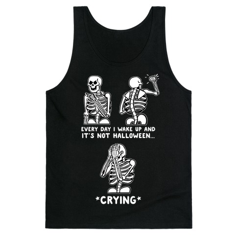 Every Day I Wake Up And It's Not Halloween Tank Top