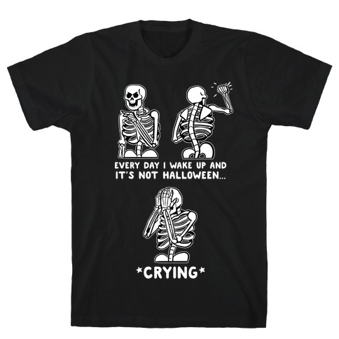 Every Day I Wake Up And It's Not Halloween T-Shirt