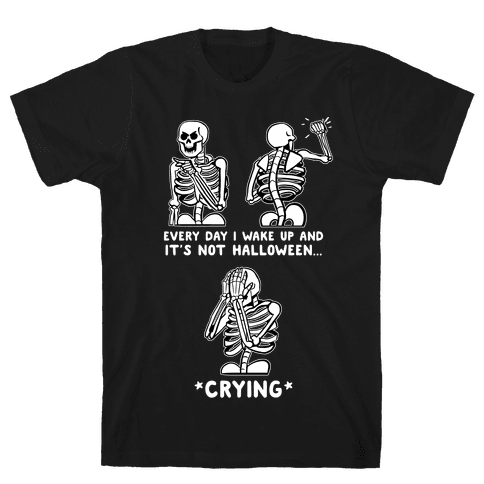 Every Day I Wake Up And It's Not Halloween Mens/Unisex T-Shirt