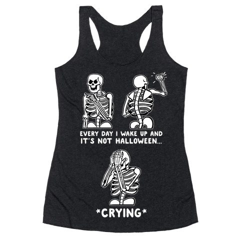 Every Day I Wake Up And It's Not Halloween Racerback Tank Top