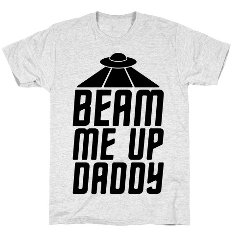 Beam Me Up Daddy Parody T-Shirt
