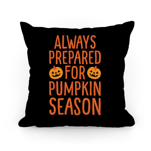 Always Prepared For Pumpkin Season Pillow