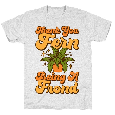 Thank You Fern Being A Frond Parody T-Shirt