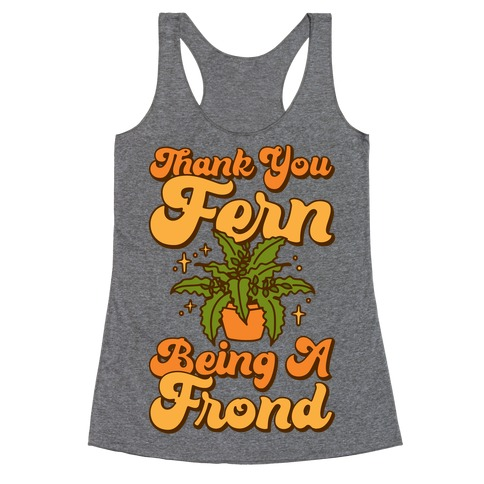 Thank You Fern Being A Frond Parody Racerback Tank Top