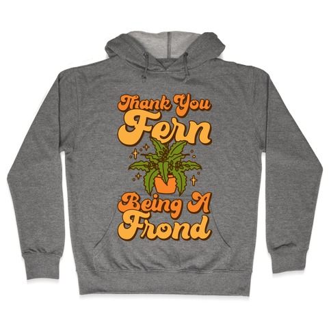 Thank You Fern Being A Frond Parody Hooded Sweatshirt