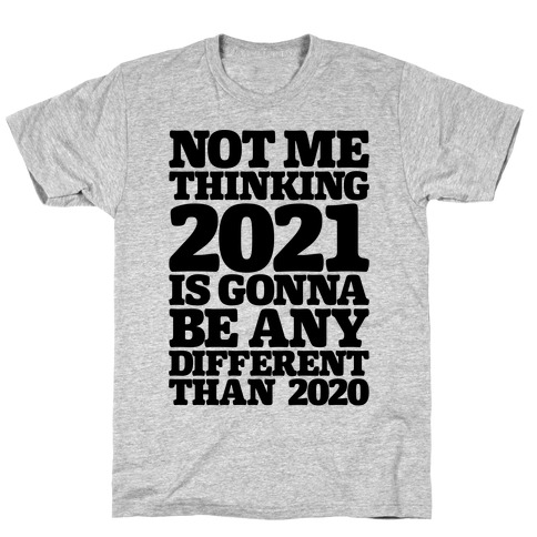 Not Me Thinking 2021 Is Gonna Be Any Different T-Shirt