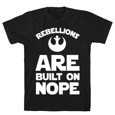 Rebellions Are Built On Nope T-Shirt