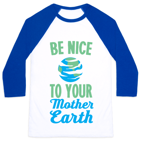 Be Nice to Your Mother Earth Baseball Tee