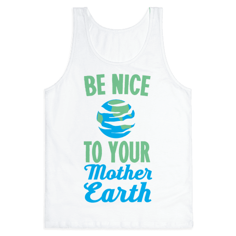 Be Nice to Your Mother Earth Tank Top