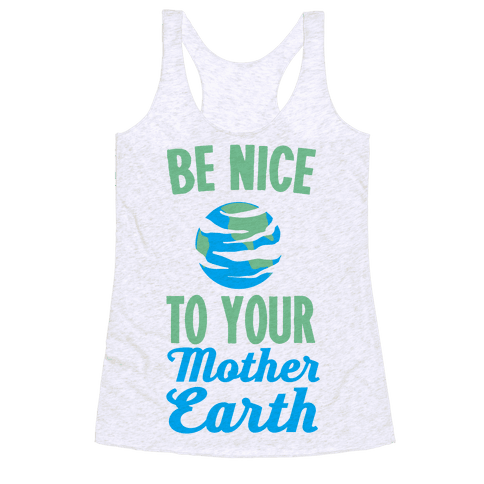 Be Nice to Your Mother Earth Racerback Tank Top