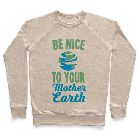 Be Nice to Your Mother Earth Pullover
