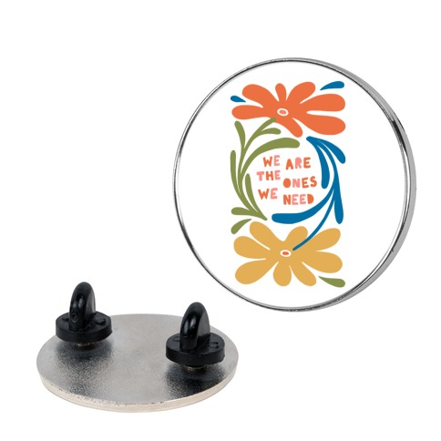 We Are The Ones We Need Retro Flowers Pin
