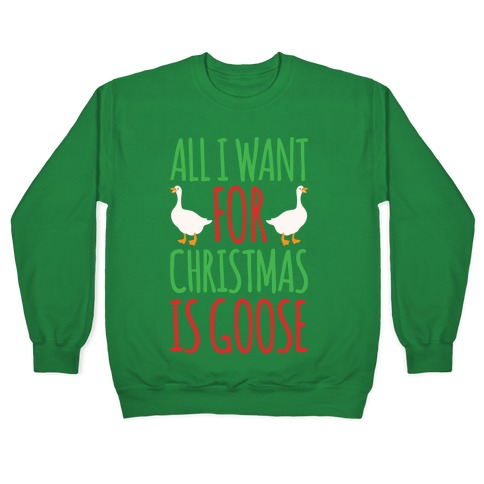 All I Want For Christmas Is Goose Parody White Print Pullover