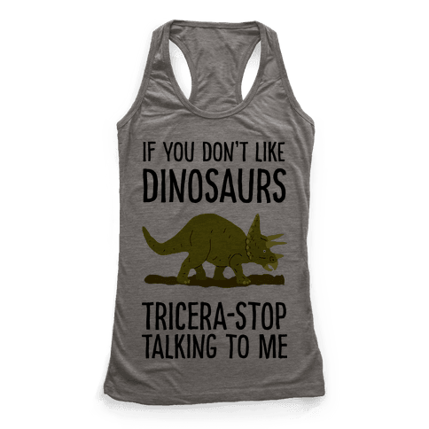 If You Don't Like Dinosaurs Tricera-Stop Talking To Me Racerback Tank Top