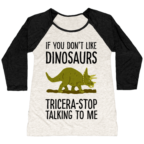 If You Don't Like Dinosaurs Tricera-Stop Talking To Me Baseball Tee