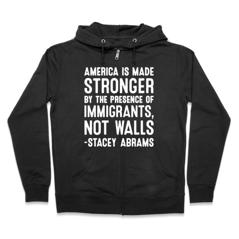 America Is Made Stronger By The Presence of Immigrants, Not Walls - Stacey Abrams Quote Zip Hoodie