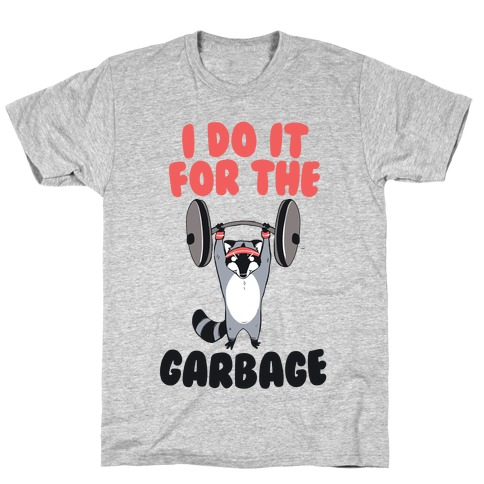 I Do It for the Garbage T-Shirt