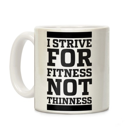 I Strive for Fitness Not Thinness Coffee Mug