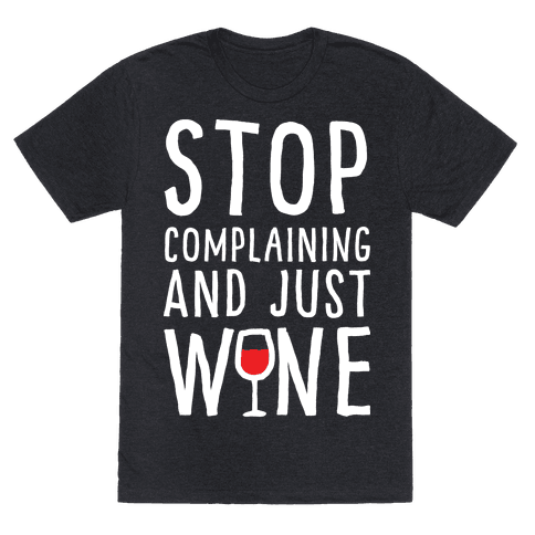 Stop Complaining And Just Wine Mens T-Shirt