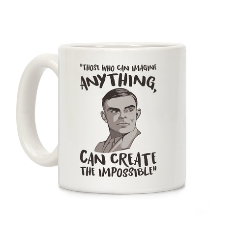 Those Who Can Imagine Anything Can Create The Impossible Alan Turing Quote Coffee Mug