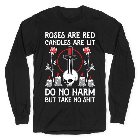 Rose Are Red, Candles Are Lit, Do No Harm, But Take No Shit Long Sleeve T-Shirt
