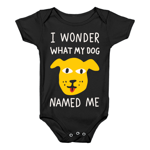 I Wonder What My Dog Named Me Baby Onesy