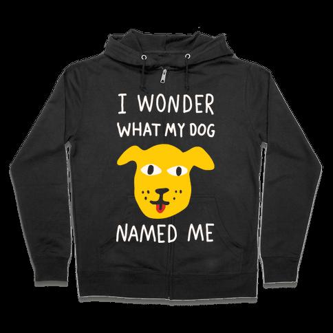 I Wonder What My Dog Named Me Zip Hoodie