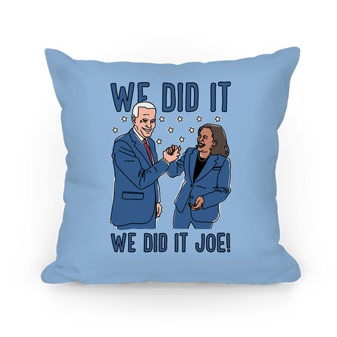 We Did It We Did It Joe Pillow