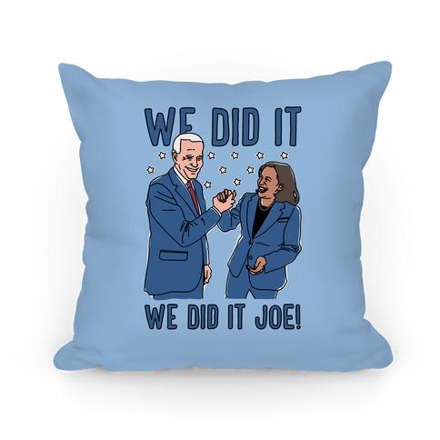 We Did It We Did It Joe Pillow