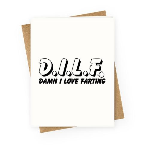 D.I.L.F. Damn I Love Farting Greeting Card