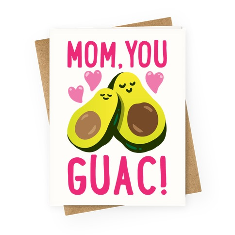 Mom You Guac Greeting Card