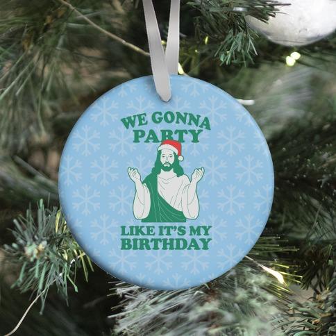 We Gonna Party Like it's My Birthday (jesus) Ornament