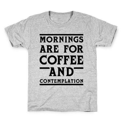Morning Are For Coffee And Contemplation BLK Kids T-Shirt