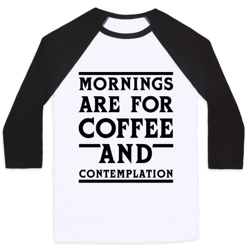 Morning Are For Coffee And Contemplation BLK Baseball Tee