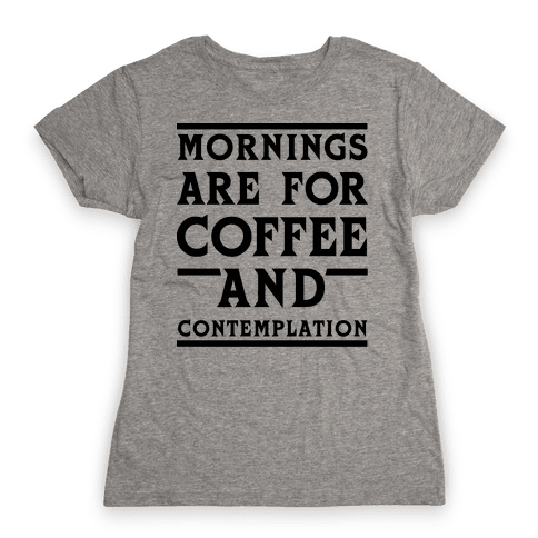 Morning Are For Coffee And Contemplation BLK Womens T-Shirt