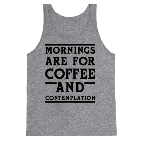 Morning Are For Coffee And Contemplation BLK Tank Top