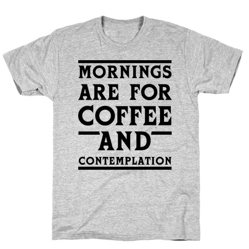 Morning Are For Coffee And Contemplation BLK Mens T-Shirt