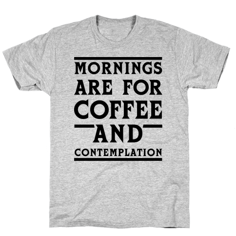 Morning Are For Coffee And Contemplation BLK