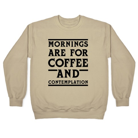 Morning Are For Coffee And Contemplation Blk Crewneck Sweatshirt Lookhuman