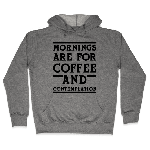 Morning Are For Coffee And Contemplation BLK Hooded Sweatshirt
