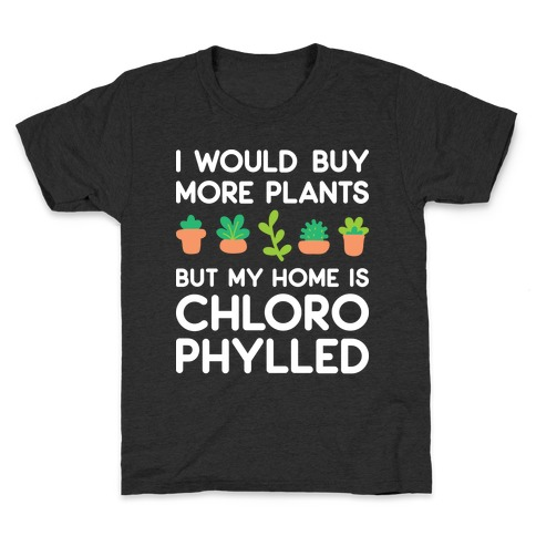 I Would Buy More Plants But My Home Is Chlorophylled Kids T-Shirt