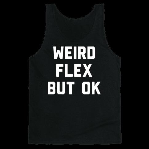 Weird Flex But Ok Tank Top