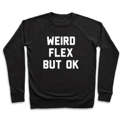 Weird Flex But Ok Pullover