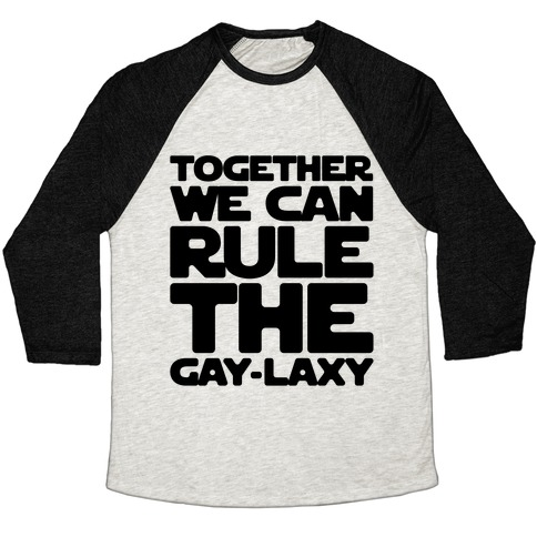 Together We Can Rule The Gay-laxy Baseball Tee