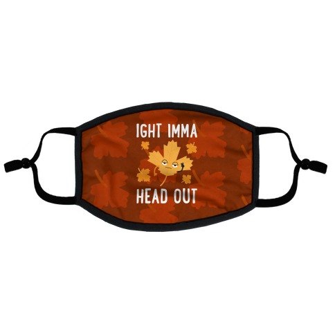 Ight Imma Head Out Leaf Flat Face Mask
