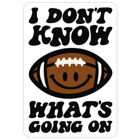 I Don't Know What's Going On Football Parody Die Cut Sticker