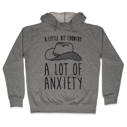 A Little Bit Country A Lot of Anxiety Hooded Sweatshirt