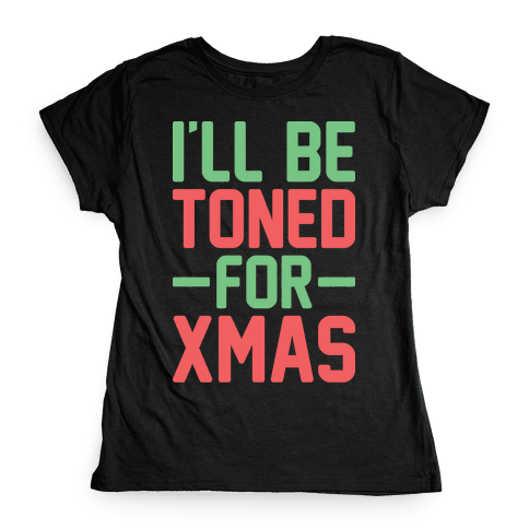 I'll Be Toned For Xmas Womens T-Shirt